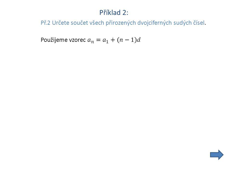 Příklad 2: Př.2 Určete součet všech přirozených dvojciferných sudých čísel.