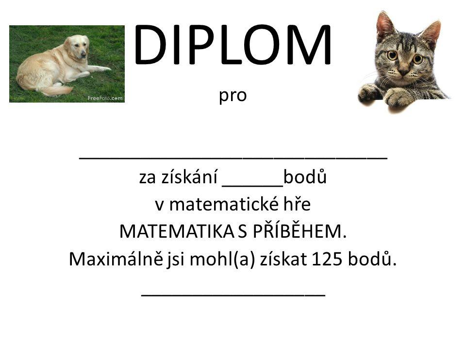 DIPLOM pro ______________________________ za získání ______bodů v matematické hře MATEMATIKA S PŘÍBĚHEM.