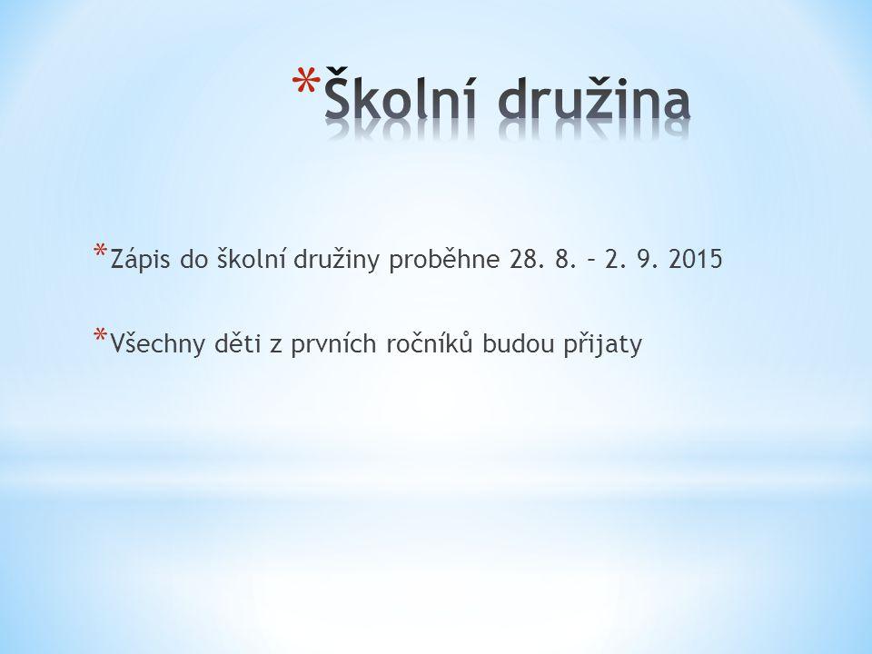 * Zápis do školní družiny proběhne 28. 8. – 2. 9. 2015 * Všechny děti z prvních ročníků budou přijaty