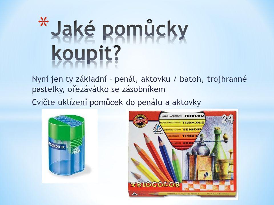 Nyní jen ty základní – penál, aktovku / batoh, trojhranné pastelky, ořezávátko se zásobníkem Cvičte uklízení pomůcek do penálu a aktovky