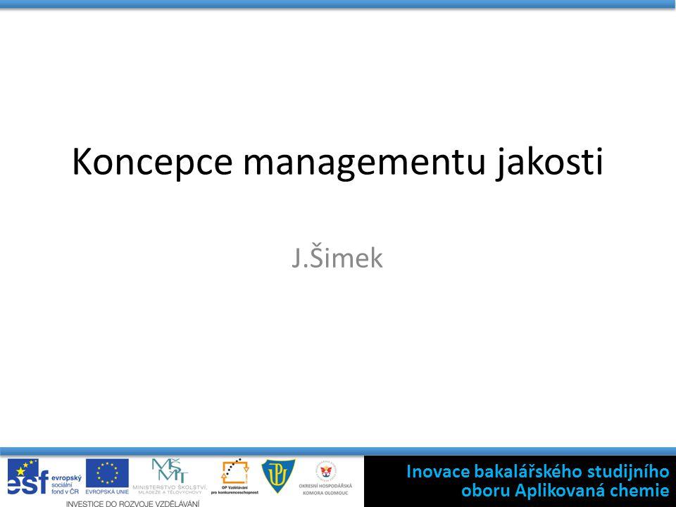 Koncepce managementu jakosti J.Šimek Inovace bakalářského studijního oboru Aplikovaná chemie