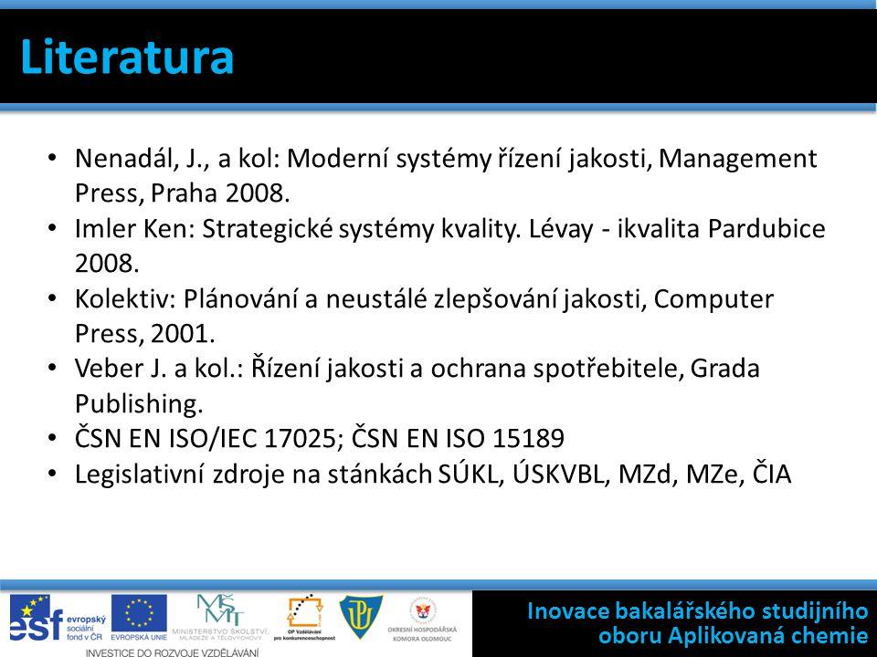 Inovace bakalářského studijního oboru Aplikovaná chemie Literatura Nenadál, J., a kol: Moderní systémy řízení jakosti, Management Press, Praha 2008.