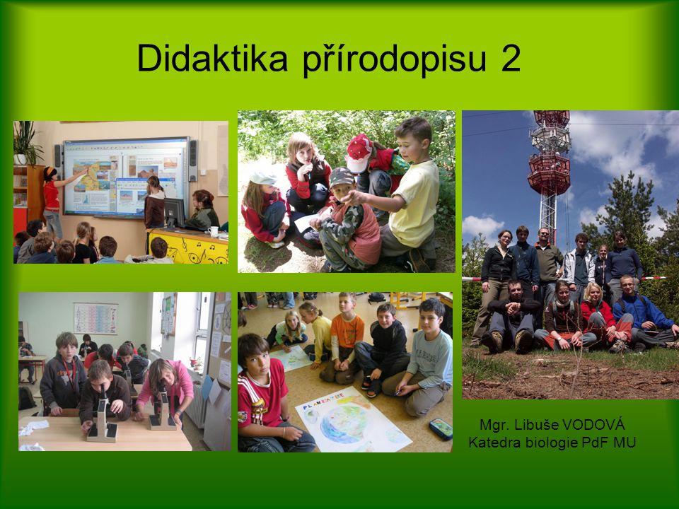Didaktika přírodopisu 2 Mgr. Libuše VODOVÁ Katedra biologie PdF MU