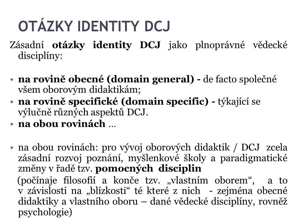 OTÁZKY IDENTITY DCJ Zásadní otázky identity DCJ jako plnoprávné vědecké disciplíny: na rovině obecné (domain general) - de facto společné všem oborový