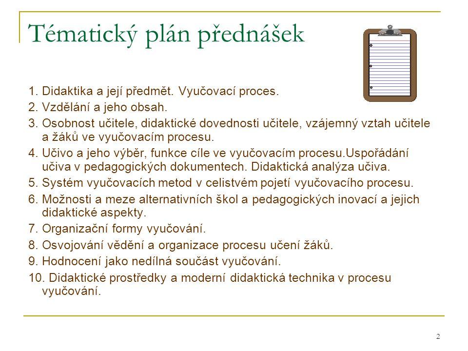 """3 Předmět didaktiky Didaskein – učit, vyučovat, poučovat, jasně vykládat, dokazovat Didaktika – umění vyučovat J.A.Komenský (1592-1670) – Didaktika velká (1657) G.A.Lindner (1828-1887) – Všeobecné vyučovatelství (1878) O.Chlup (1875-1965) – Středoškolská didaktika (1935) V.Příhoda - Reformní hlediska v didaktice (1935-36) """"Didaktiku vymezujeme jako teorii vzdělávání a vyučování."""