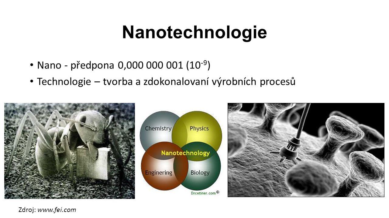 Nanotechnologie Nano - předpona 0,000 000 001 (10 -9 ) Technologie – tvorba a zdokonalovaní výrobních procesů Zdroj: www.fei.com