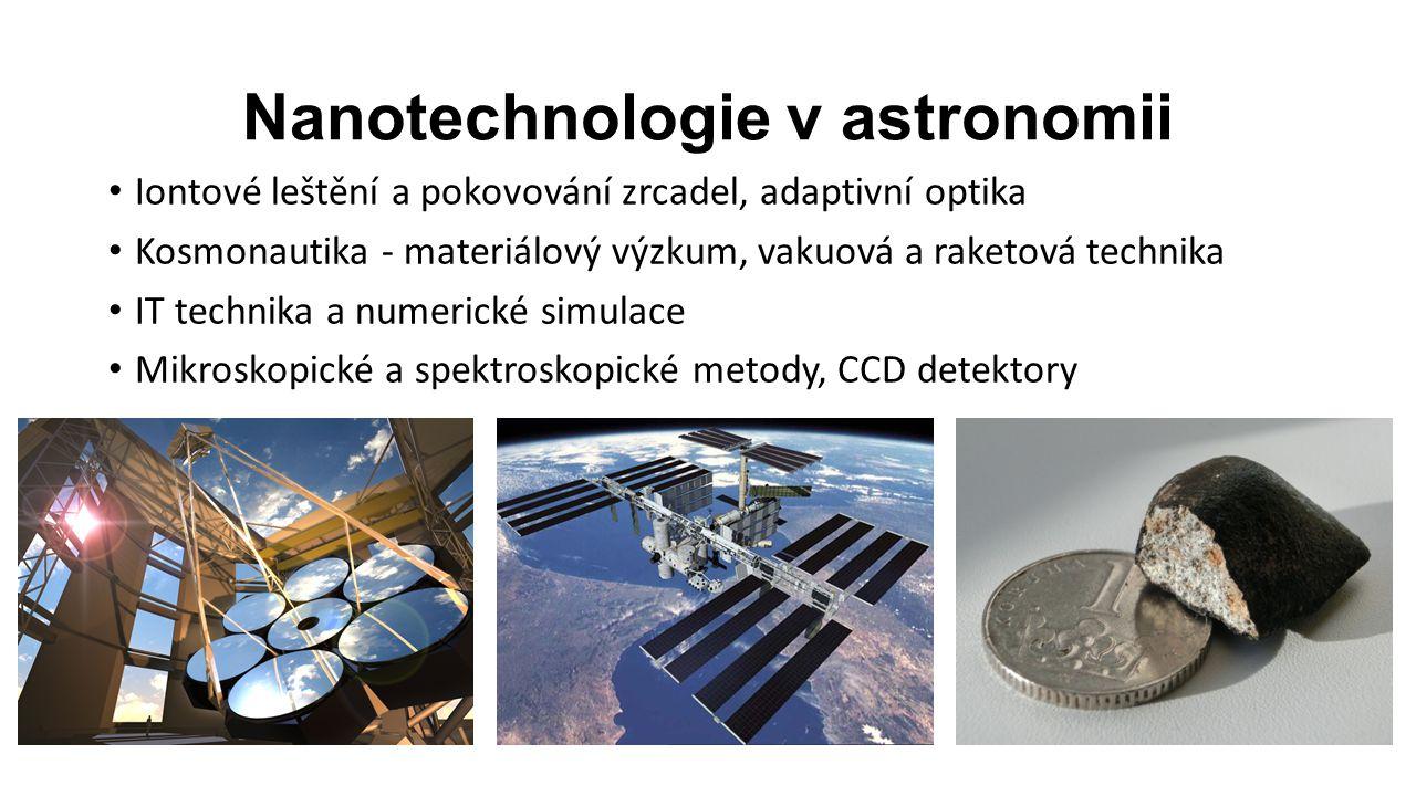 Nanotechnologie v astronomii Iontové leštění a pokovování zrcadel, adaptivní optika Kosmonautika - materiálový výzkum, vakuová a raketová technika IT technika a numerické simulace Mikroskopické a spektroskopické metody, CCD detektory