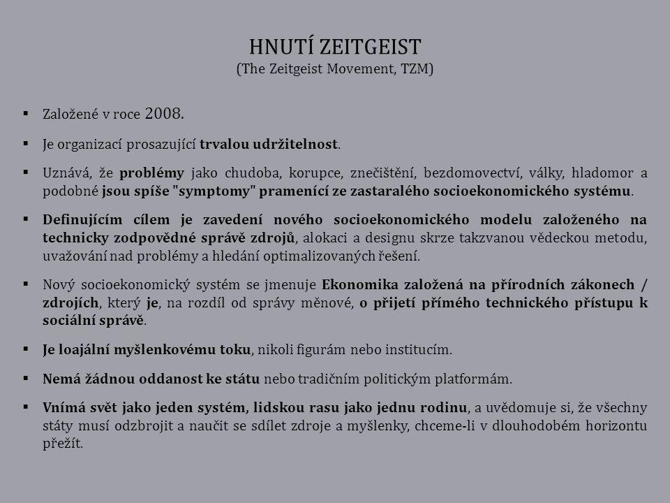 HNUTÍ ZEITGEIST (The Zeitgeist Movement, TZM)  Založené v roce 2008.  Je organizací prosazující trvalou udržitelnost.  Uznává, že problémy jako chu