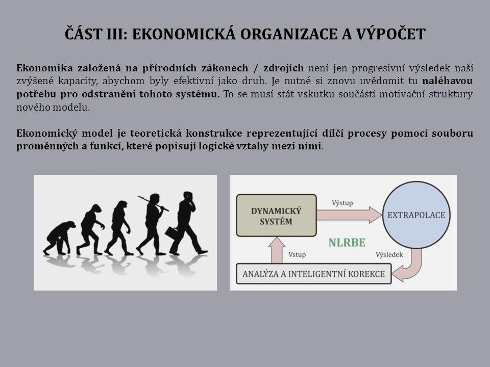 ČÁST III: EKONOMICKÁ ORGANIZACE A VÝPOČET Ekonomika založená na přírodních zákonech / zdrojích není jen progresivní výsledek naší zvýšené kapacity, ab