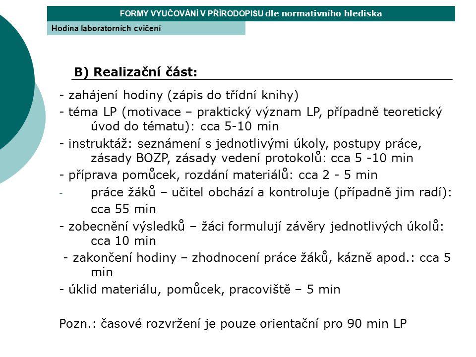 FORMY VYUČOVÁNÍ V PŘÍRODOPISU dle normativního hlediska Hodina laboratorních cvičení - zahájení hodiny (zápis do třídní knihy) - téma LP (motivace – p