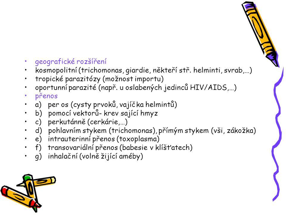 geografické rozšíření kosmopolitní (trichomonas, giardie, někteří stř. helminti, svrab,…) tropické parazitózy (možnost importu) oportunní parazité (na