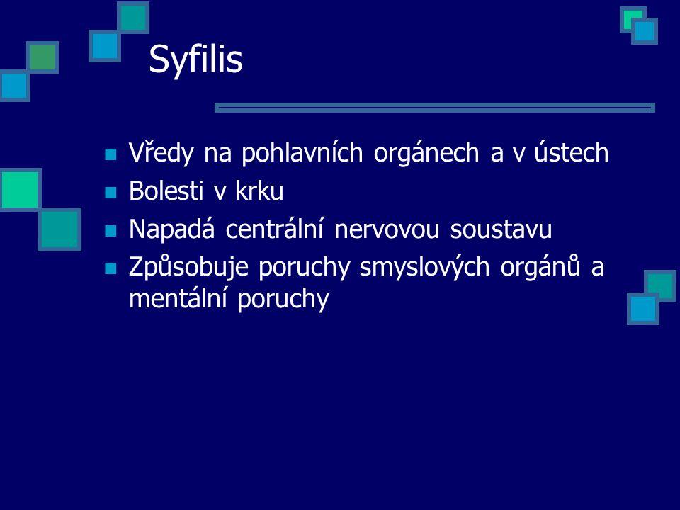 Syfilis Vředy na pohlavních orgánech a v ústech Bolesti v krku Napadá centrální nervovou soustavu Způsobuje poruchy smyslových orgánů a mentální poruc