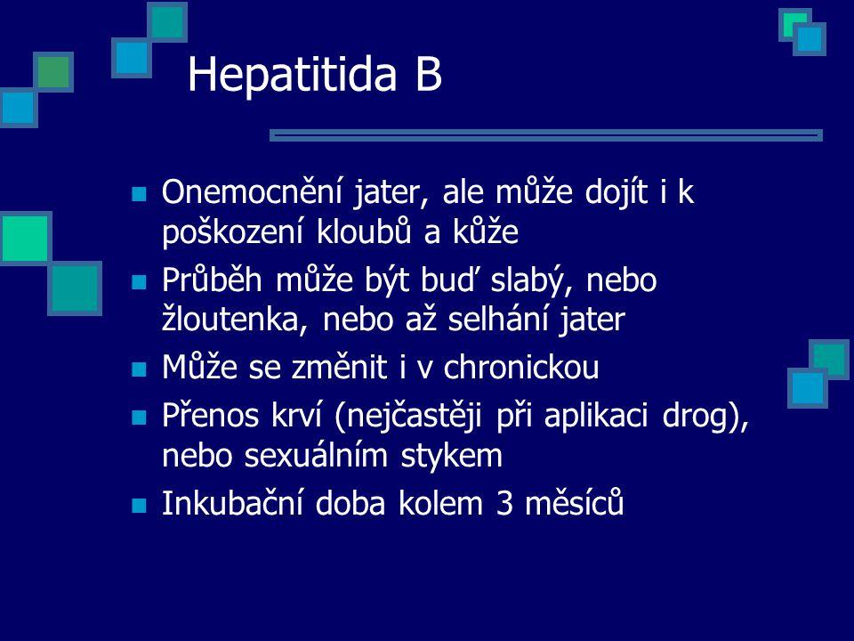Hepatitida B Onemocnění jater, ale může dojít i k poškození kloubů a kůže Průběh může být buď slabý, nebo žloutenka, nebo až selhání jater Může se změ