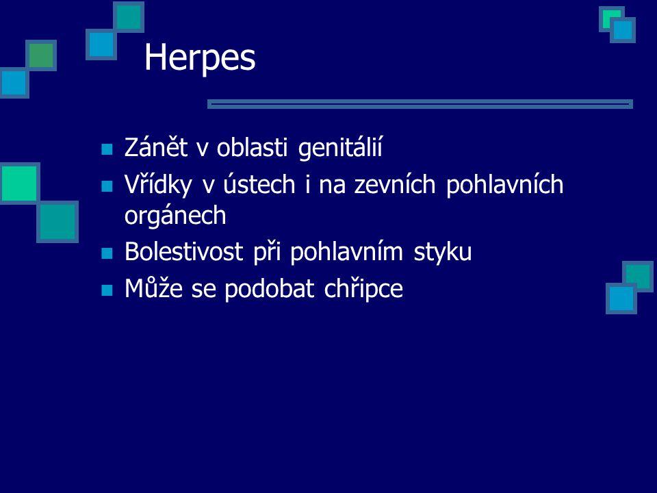 Herpes Zánět v oblasti genitálií Vřídky v ústech i na zevních pohlavních orgánech Bolestivost při pohlavním styku Může se podobat chřipce