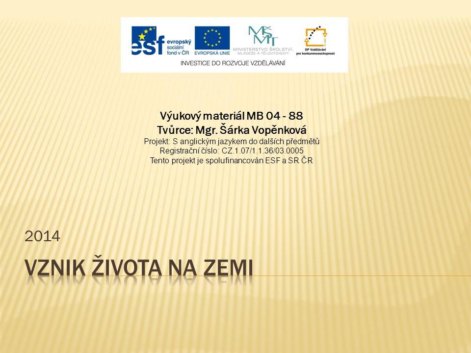 2014 Výukový materiál MB 04 - 88 Tvůrce: Mgr. Šárka Vopěnková Projekt: S anglickým jazykem do dalších předmětů Registrační číslo: CZ.1.07/1.1.36/03.00