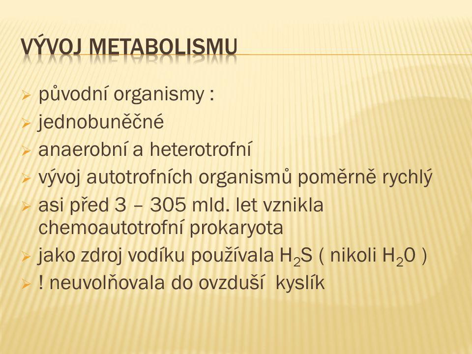  původní organismy :  jednobuněčné  anaerobní a heterotrofní  vývoj autotrofních organismů poměrně rychlý  asi před 3 – 305 mld.
