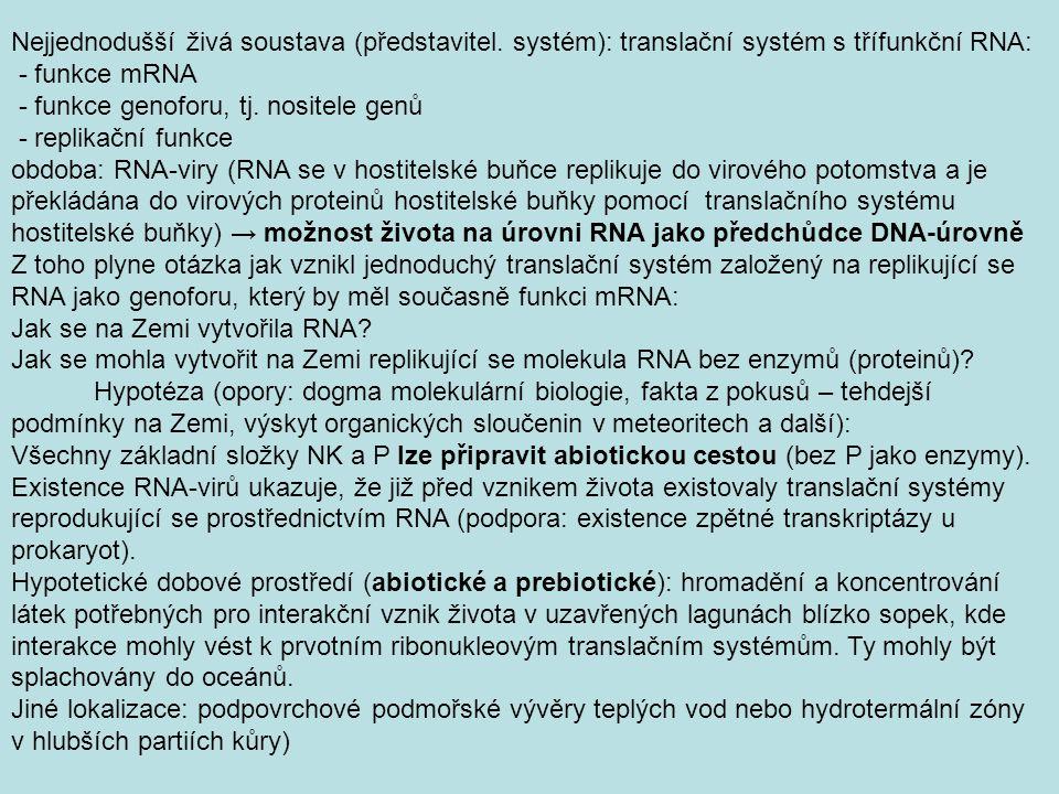 Nejjednodušší živá soustava (představitel. systém): translační systém s třífunkční RNA: - funkce mRNA - funkce genoforu, tj. nositele genů - replikačn