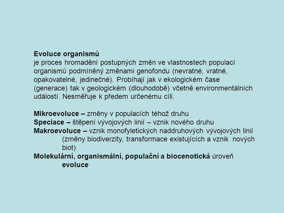 Evoluce organismů je proces hromadění postupných změn ve vlastnostech populací organismů podmíněný změnami genofondu (nevratné, vratné, opakovatelné,