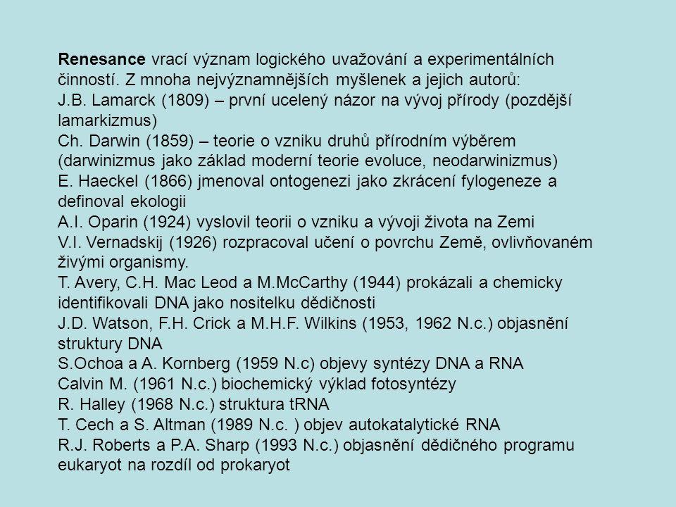 Renesance vrací význam logického uvažování a experimentálních činností. Z mnoha nejvýznamnějších myšlenek a jejich autorů: J.B. Lamarck (1809) – první