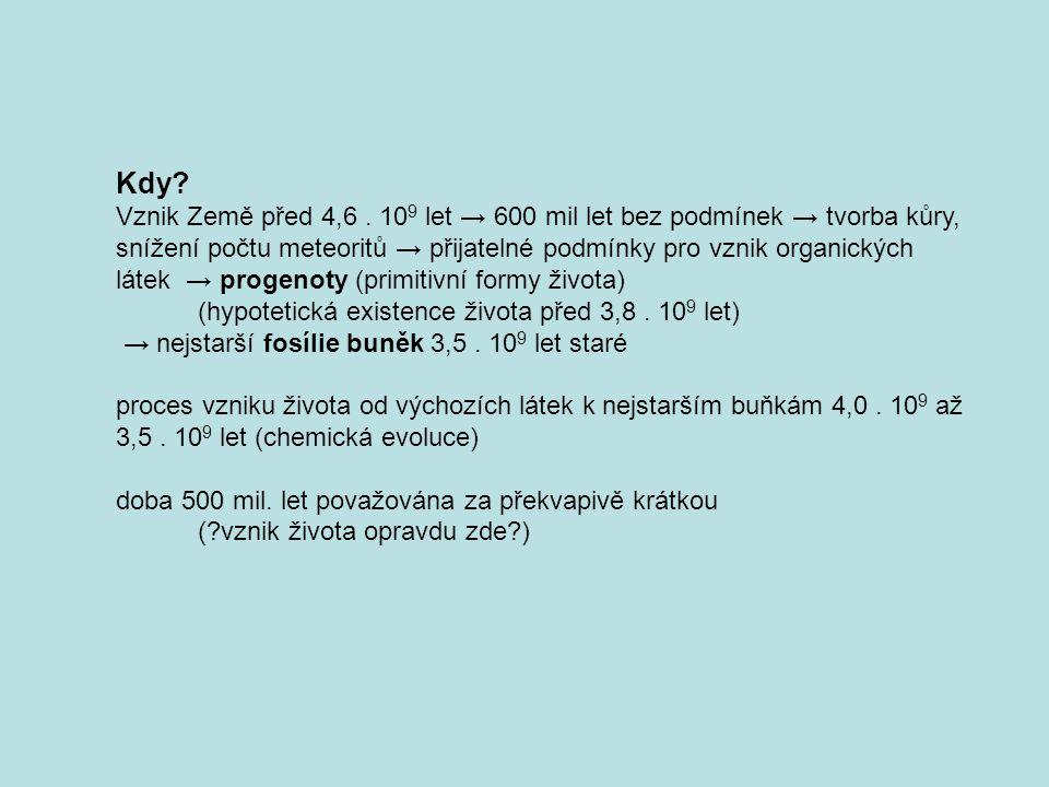 Kdy? Vznik Země před 4,6. 10 9 let → 600 mil let bez podmínek → tvorba kůry, snížení počtu meteoritů → přijatelné podmínky pro vznik organických látek