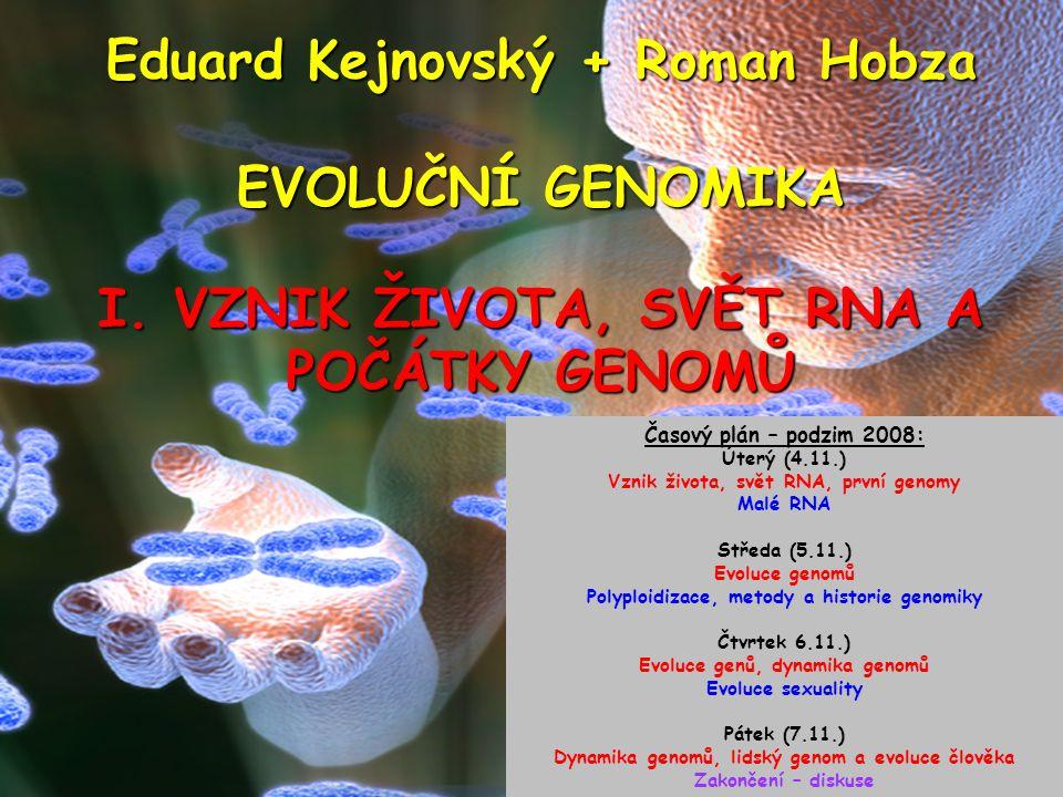Eduard Kejnovský + Roman Hobza EVOLUČNÍ GENOMIKA I. VZNIK ŽIVOTA, SVĚT RNA A POČÁTKY GENOMŮ Časový plán – podzim 2008: Úterý (4.11.) Vznik života, svě