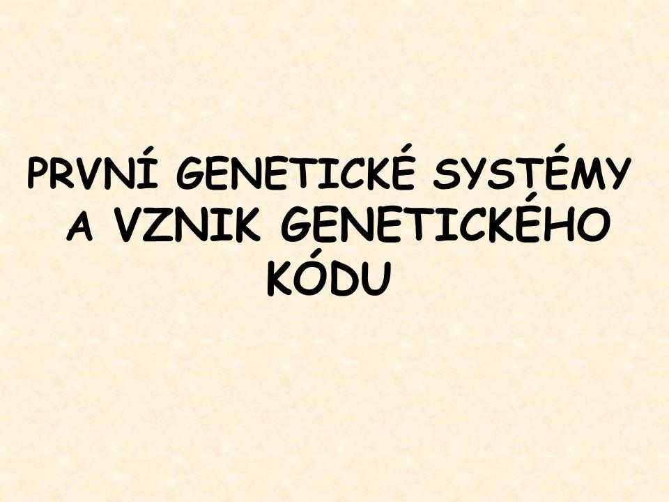 PRVNÍ GENETICKÉ SYSTÉMY A VZNIK GENETICKÉHO KÓDU