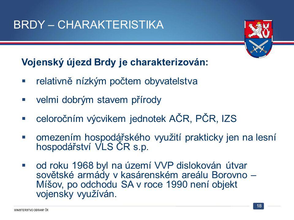 MINISTERSTVO OBRANY ČR BRDY – CHARAKTERISTIKA Vojenský újezd Brdy je charakterizován:  relativně nízkým počtem obyvatelstva  velmi dobrým stavem pří