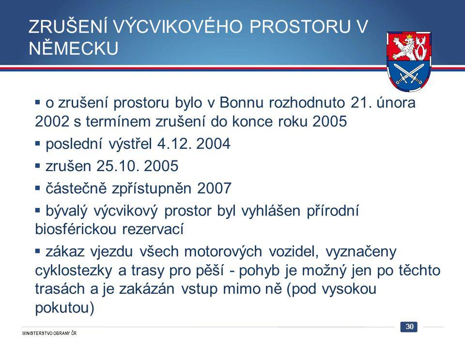 MINISTERSTVO OBRANY ČR 30  o zrušení prostoru bylo v Bonnu rozhodnuto 21. února 2002 s termínem zrušení do konce roku 2005  poslední výstřel 4.12. 2