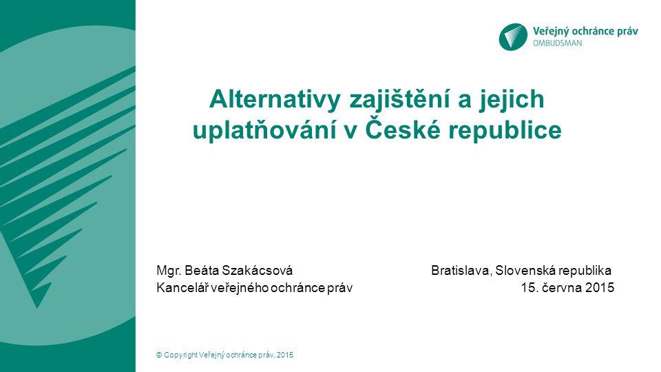 Alternativy zajištění a jejich uplatňování v České republice Mgr. Beáta Szakácsová Bratislava, Slovenská republika Kancelář veřejného ochránce práv 15