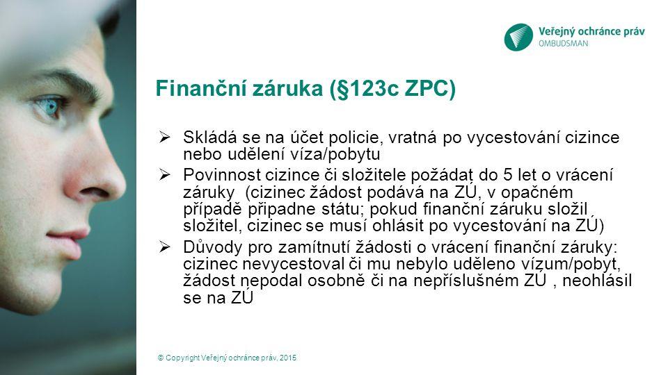 Finanční záruka (§123c ZPC) © Copyright Veřejný ochránce práv, 2015  Skládá se na účet policie, vratná po vycestování cizince nebo udělení víza/pobyt