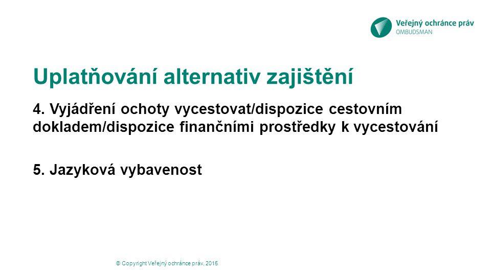 Uplatňování alternativ zajištění 4. Vyjádření ochoty vycestovat/dispozice cestovním dokladem/dispozice finančními prostředky k vycestování 5. Jazyková