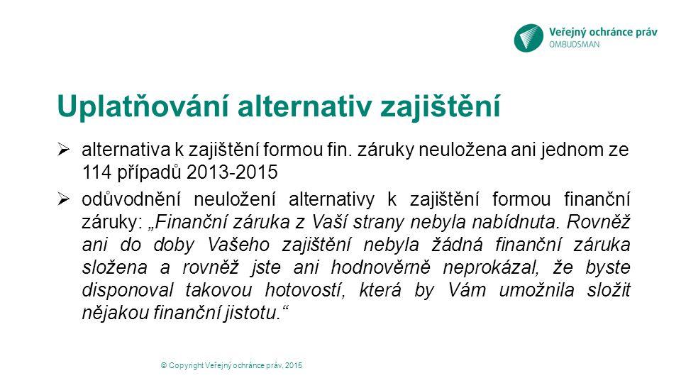 Uplatňování alternativ zajištění  alternativa k zajištění formou fin. záruky neuložena ani jednom ze 114 případů 2013-2015  odůvodnění neuložení alt