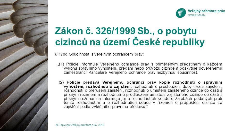 """Zákon č. 326/1999 Sb., o pobytu cizinců na území České republiky § 178d Součinnost s veřejným ochráncem práv: """"(1) Policie informuje Veřejného ochránc"""