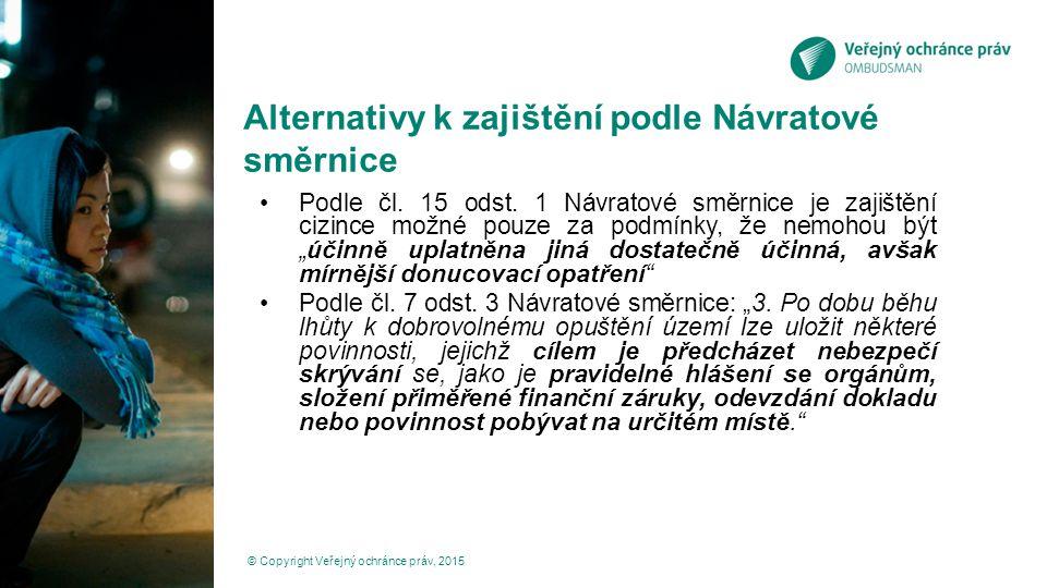 Alternativy k zajištění podle Návratové směrnice Podle čl. 15 odst. 1 Návratové směrnice je zajištění cizince možné pouze za podmínky, že nemohou být