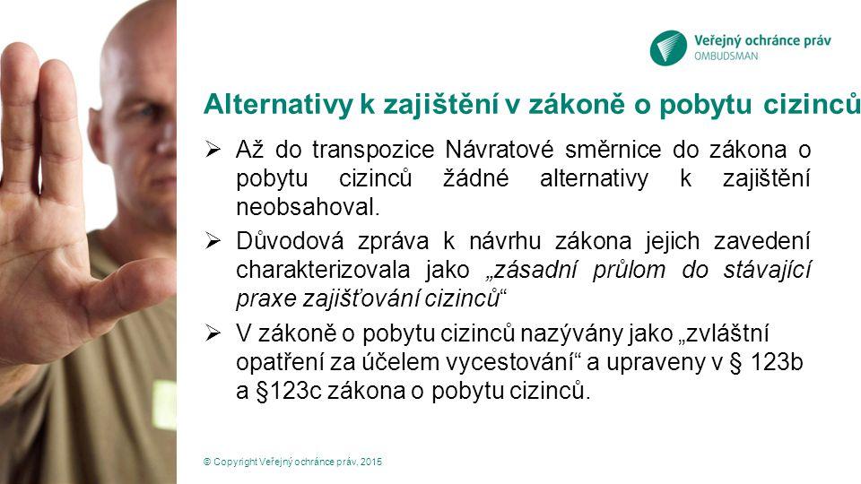 Alternativy k zajištění v zákoně o pobytu cizinců  Až do transpozice Návratové směrnice do zákona o pobytu cizinců žádné alternativy k zajištění neob
