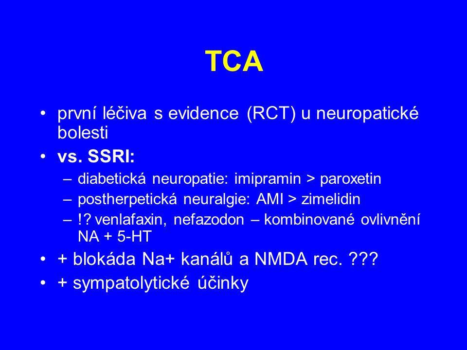 TCA první léčiva s evidence (RCT) u neuropatické bolesti vs. SSRI: –diabetická neuropatie: imipramin > paroxetin –postherpetická neuralgie: AMI > zime
