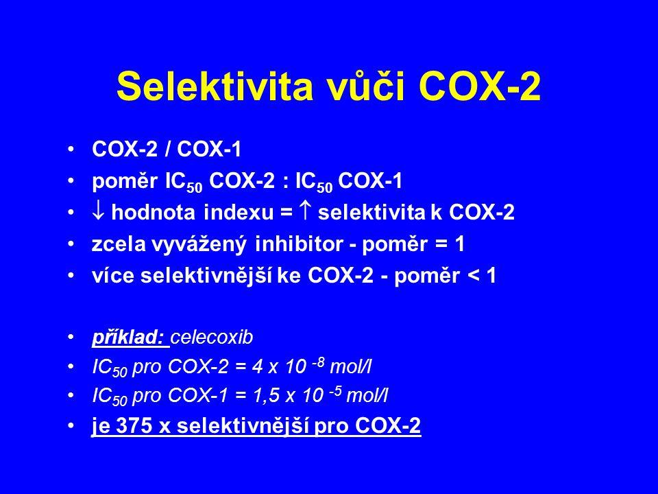 Selektivita vůči COX-2 COX-2 / COX-1 poměr IC 50 COX-2 : IC 50 COX-1  hodnota indexu =  selektivita k COX-2 zcela vyvážený inhibitor - poměr = 1 více selektivnější ke COX-2 - poměr < 1 příklad: celecoxib IC 50 pro COX-2 = 4 x 10 -8 mol/l IC 50 pro COX-1 = 1,5 x 10 -5 mol/l je 375 x selektivnější pro COX-2