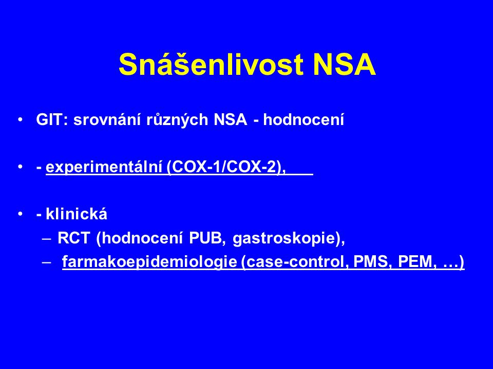 Snášenlivost NSA GIT: srovnání různých NSA - hodnocení - experimentální (COX-1/COX-2), - klinická –RCT (hodnocení PUB, gastroskopie), – farmakoepidemiologie (case-control, PMS, PEM, …)