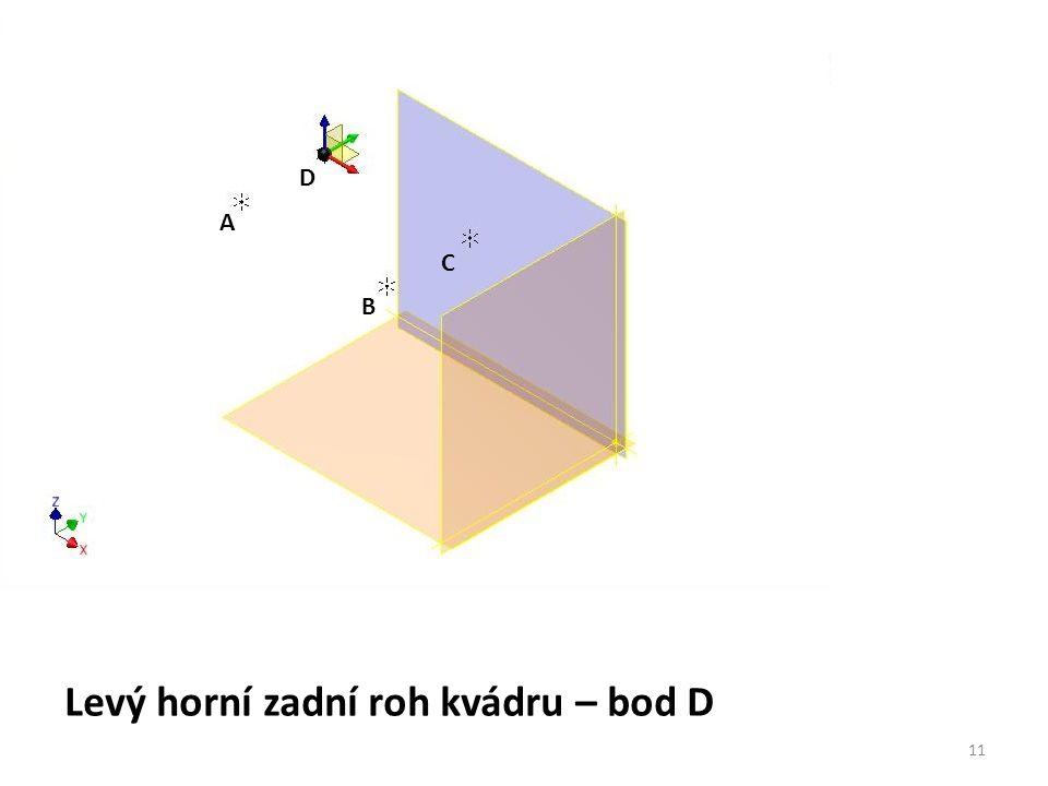 B A C D Levý horní zadní roh kvádru – bod D 11