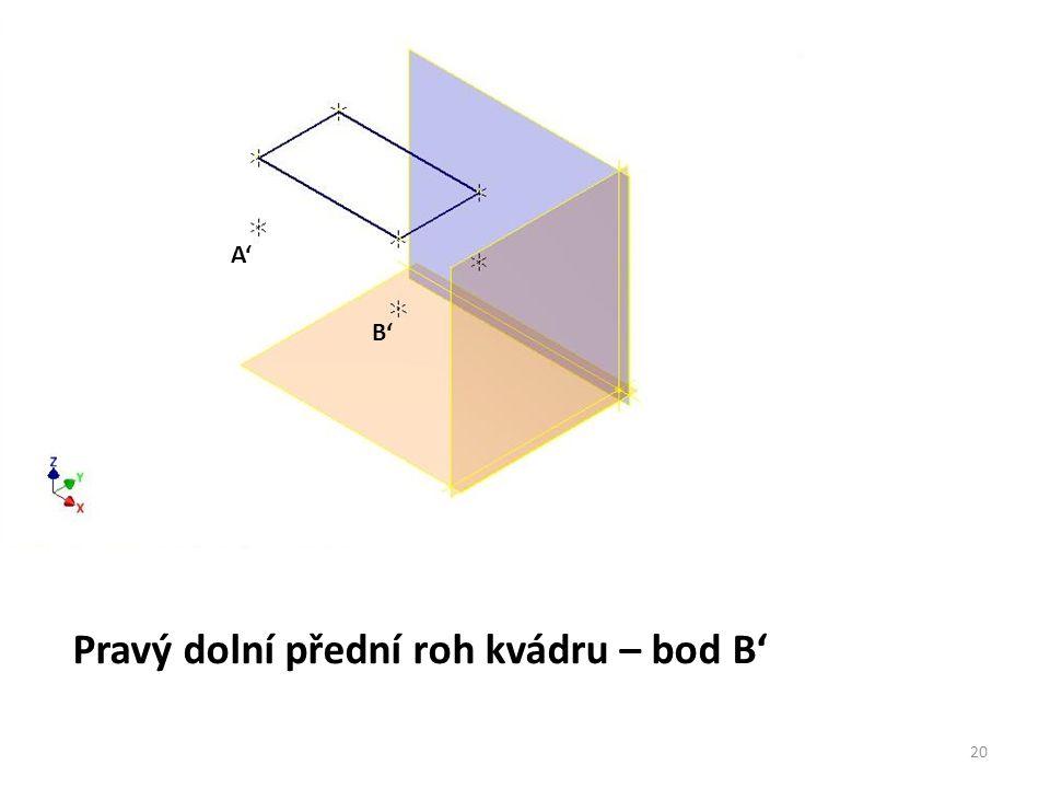 Pravý dolní přední roh kvádru – bod B' A' B' 20