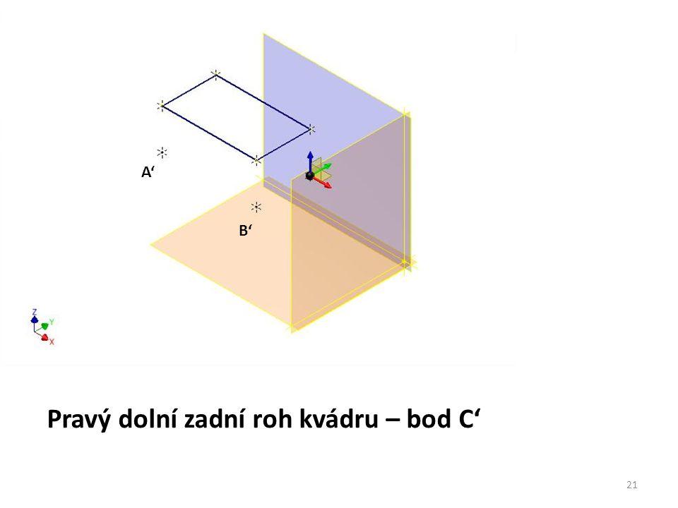 Pravý dolní zadní roh kvádru – bod C' A' B' 21