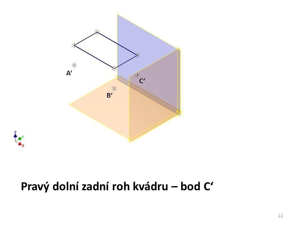 Pravý dolní zadní roh kvádru – bod C' A' B' C' 22