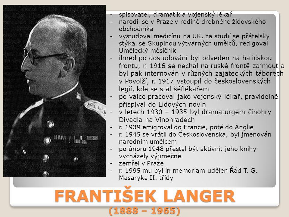 FRANTIŠEK LANGER (1888 – 1965) -spisovatel, dramatik a vojenský lékař -narodil se v Praze v rodině drobného židovského obchodníka -vystudoval medicínu