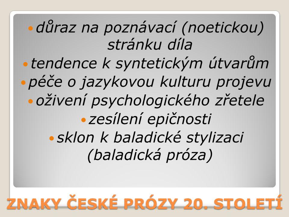 ZNAKY ČESKÉ PRÓZY 20. STOLETÍ důraz na poznávací (noetickou) stránku díla tendence k syntetickým útvarům péče o jazykovou kulturu projevu oživení psyc