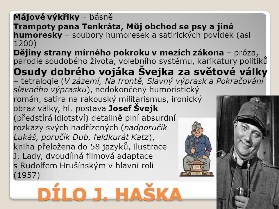 DÍLO J. HAŠKA Májové výkřiky – básně Trampoty pana Tenkráta, Můj obchod se psy a jiné humoresky – soubory humoresek a satirických povídek (asi 1200) D