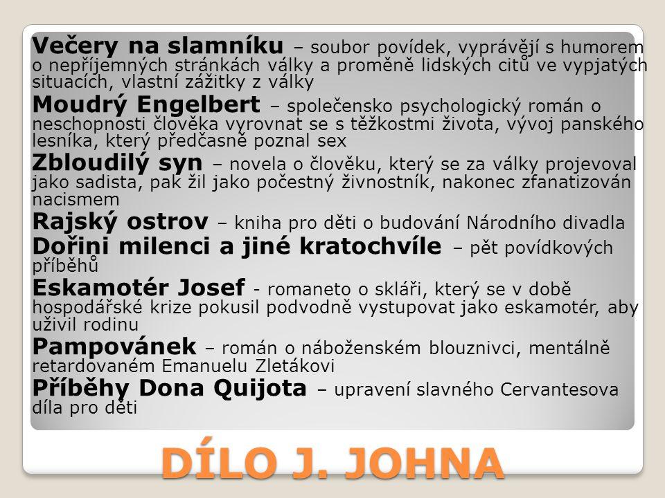 DÍLO J. JOHNA Večery na slamníku – soubor povídek, vyprávějí s humorem o nepříjemných stránkách války a proměně lidských citů ve vypjatých situacích,