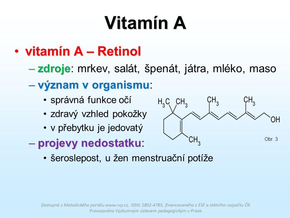 Vitamín A vitamín A – Retinolvitamín A – Retinol –zdroje –zdroje: mrkev, salát, špenát, játra, mléko, maso –význam v organismu –význam v organismu: sp