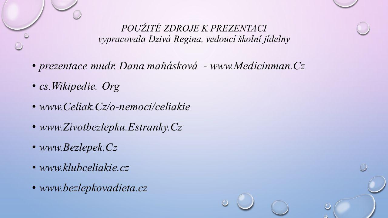 POUŽITÉ ZDROJE K PREZENTACI vypracovala Dzivá Regina, vedoucí školní jídelny prezentace mudr. Dana maňásková - www.Medicinman.Cz cs.Wikipedie. Org www