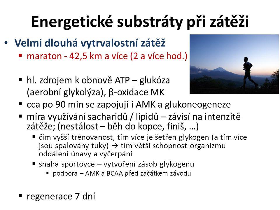 Energetické substráty při zátěži Velmi dlouhá vytrvalostní zátěž  maraton - 42,5 km a více (2 a více hod.)  hl. zdrojem k obnově ATP – glukóza (aero