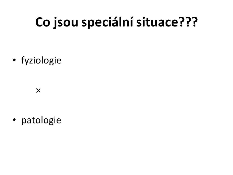 Co jsou speciální situace??? fyziologie × patologie